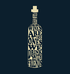 the best wines are the ones we drink with friends vector image