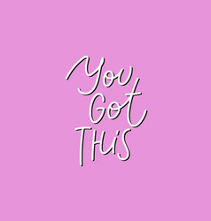 You got this pink calligraphy quote lettering vector