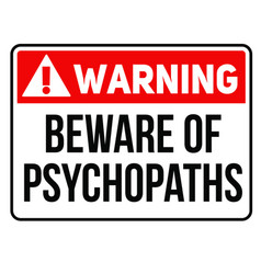 Beware of psychopats sign vector