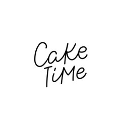 Cake time calligraphy quote lettering vector
