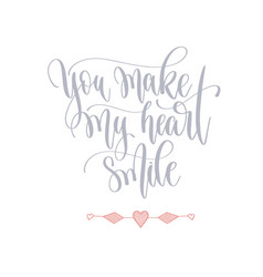 you make my heart smile - hand lettering romantic vector image