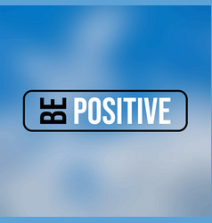 Be positive inspiration and motivation quote vector
