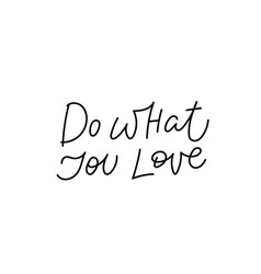 do what you love calligraphy quote lettering vector image