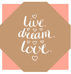 live dream love inspirational handwritten quote vector image