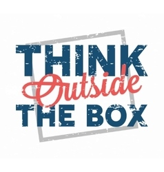 Think outside the box - creative quote vector image vector image