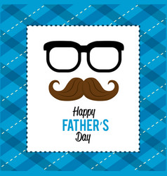 happy father day card with mustache and glasses vector image