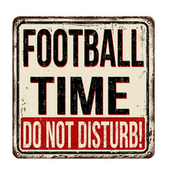 Football time do not disturb vintage rusty metal vector