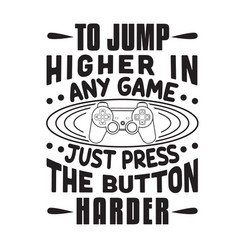 gamer quotes and slogan good for t-shirt to jump vector image