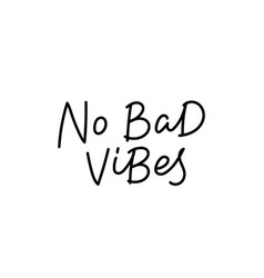No bad vibes calligraphy quote lettering vector