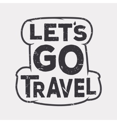 Lets go travel - creative quote Typography vector image