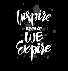 Inspire before we expire motivational quote vector
