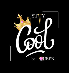 stay cool be queen fashion slogan print vector image