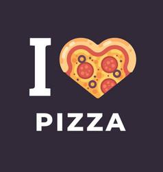 i love pizza flat heart shaped pizza vector image