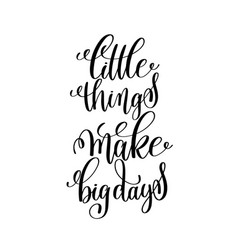 Little things make big days black and white vector