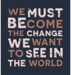 We must become the change we want to see in the vector image
