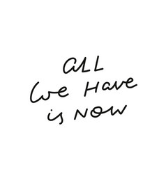 all we have is now calligraphy quote lettering vector image