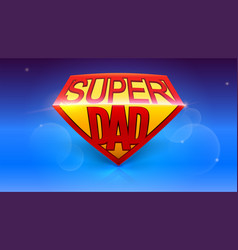 Super dad logo like superhero stylish glossy text vector
