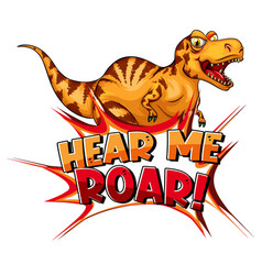 Dinosaur cartoon character with hear me roar font vector