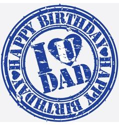Happy birthday I love Dad grunge stamp vector image