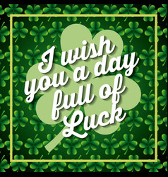 I wiss you a day full of luck clover background vector