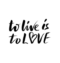 To live is to love brush calligraphy handwritten vector