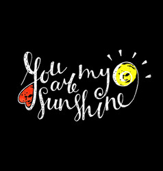 You are my sunshine inscription vector