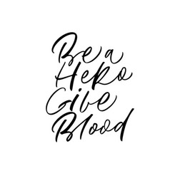Be a hero give blood handwritten calligraphy vector