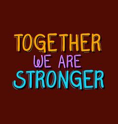 Together we are stronger lettering design vector