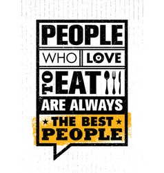 People who love to eat are always the best people vector