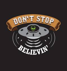 ufo quotes and slogan good for print don t stop vector image