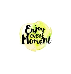 Enjoy every moment motivation vector