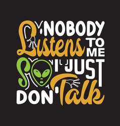 Ufo quotes and slogan good for tee nobody listens vector