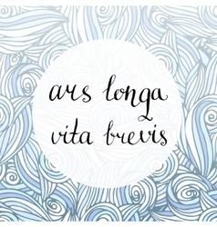 Ars longa vita brevis - latin phrase vector