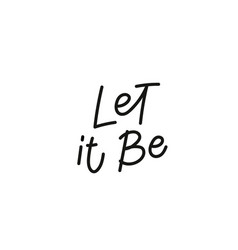 Let it be calligraphy quote lettering vector