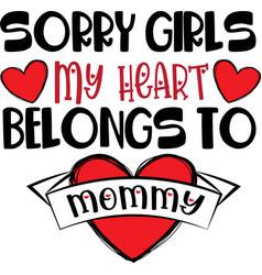 Sorry girls my heart belongs to mommy vector
