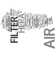 The benefits of a hepa air filter text background vector