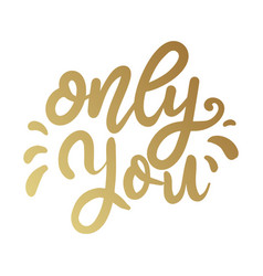 only you lettering phrase in golden style design vector image