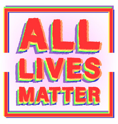Rainbow inscription all lives matter in square vector