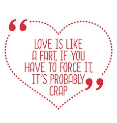 Funny love quote Love is like a fart if you have vector