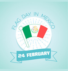 24 february flag day in mexico vector image