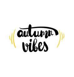 Autumn vibes calligraphy hand lettering phrase vector