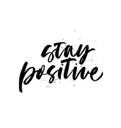Stay positive quote hand drawn black calligraphy vector