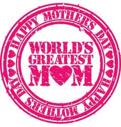 Happy mothers day worlds greatest mom grunge stamp vector image vector image