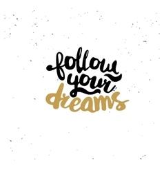 Follow your dreams quote vector