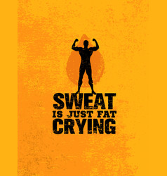 Sweat is just fat crying workout and fitness vector