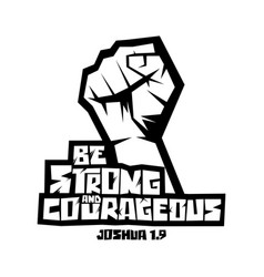 Be strong and courageous vector