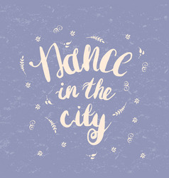 hand-drawn lettering dance in the city vector image