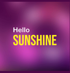 Hello sunshine life quote with modern background vector