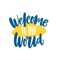Welcome to the world phrase or message handwritten vector