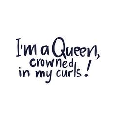 Im a queen crowned in my curls vector